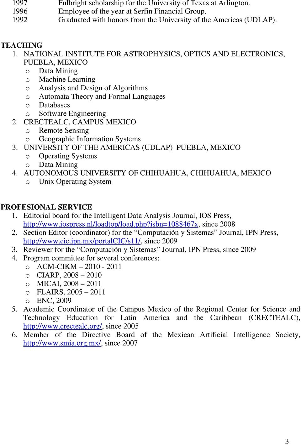 NATIONAL INSTITUTE FOR ASTROPHYSICS, OPTICS AND ELECTRONICS, PUEBLA, MEXICO o Data Mining o Machine Learning o Analysis and Design of Algorithms o Automata Theory and Formal Languages o Databases o