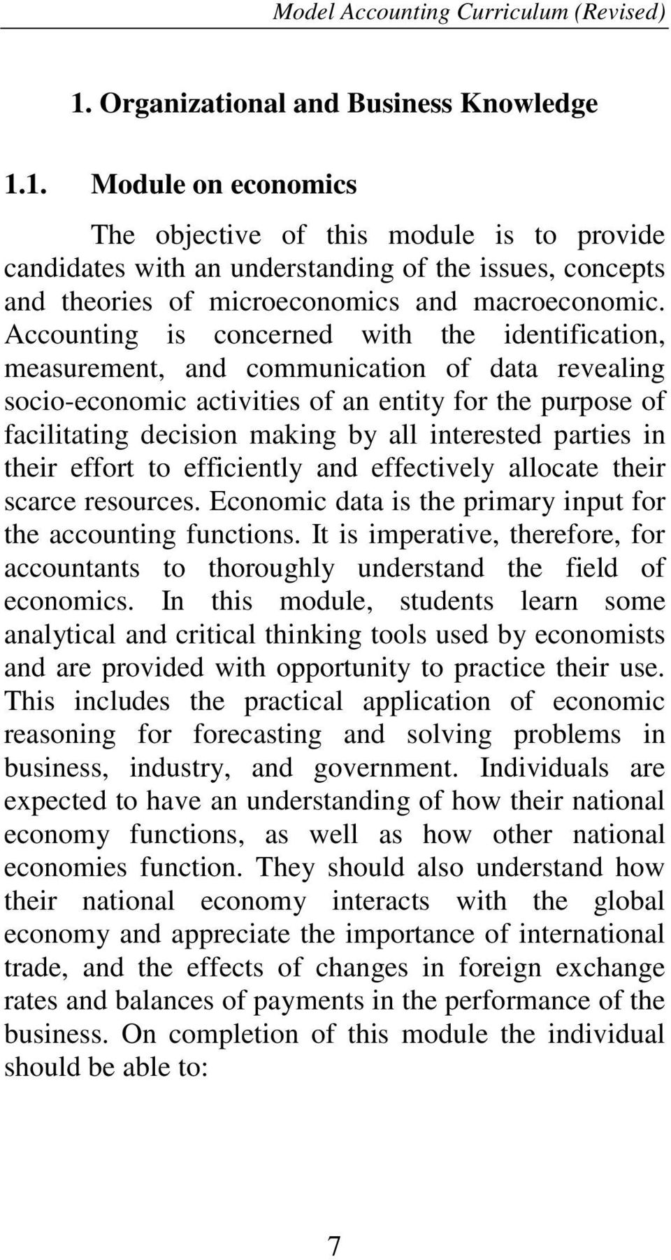 1. Module on economics The objective of this module is to provide candidates with an understanding of the issues, concepts and theories of microeconomics and macroeconomic.