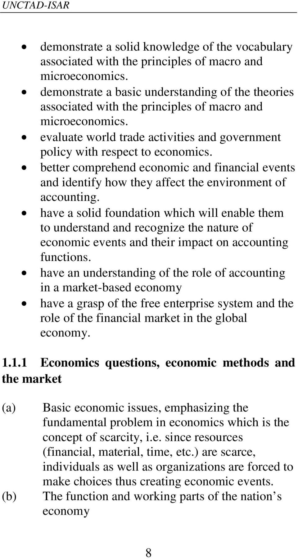 better comprehend economic and financial events and identify how they affect the environment of accounting.