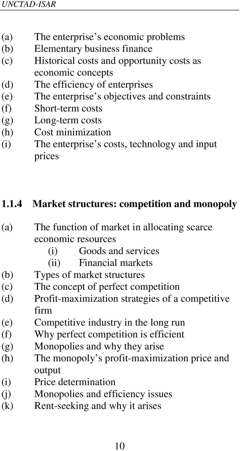 1.4 Market structures: competition and monopoly (e) (f) (g) (h) (i) (j) (k) The function of market in allocating scarce economic resources (i) Goods and services (ii) Financial markets Types of