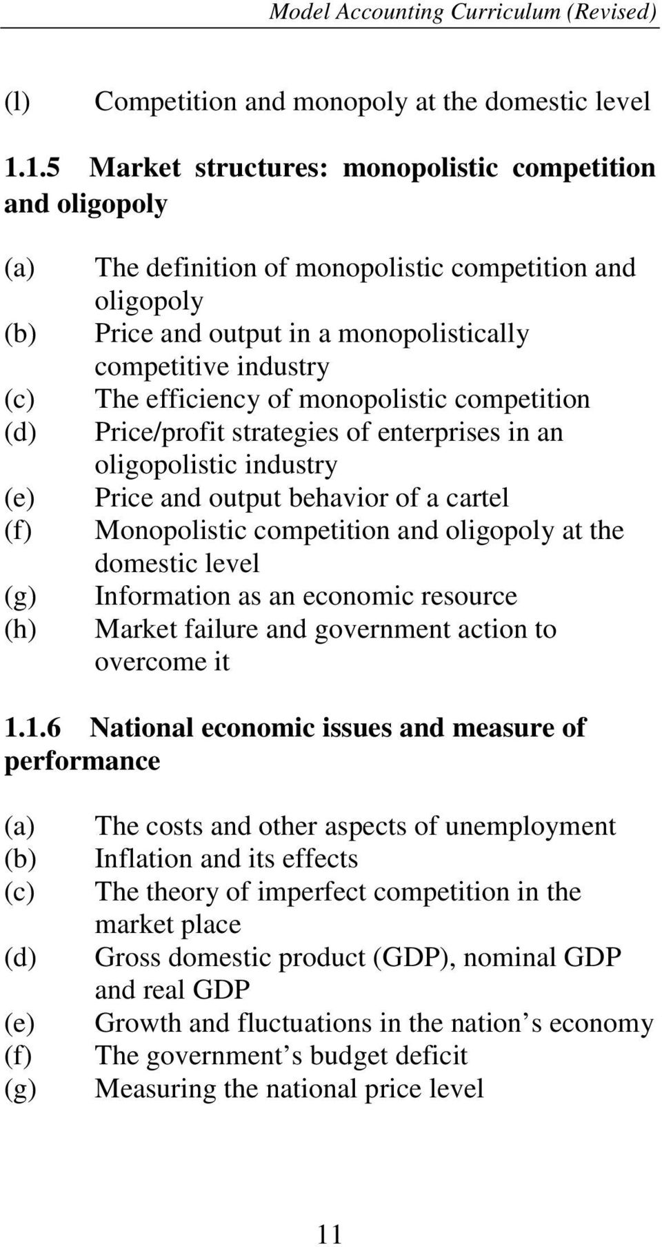 efficiency of monopolistic competition Price/profit strategies of enterprises in an oligopolistic industry Price and output behavior of a cartel Monopolistic competition and oligopoly at the domestic