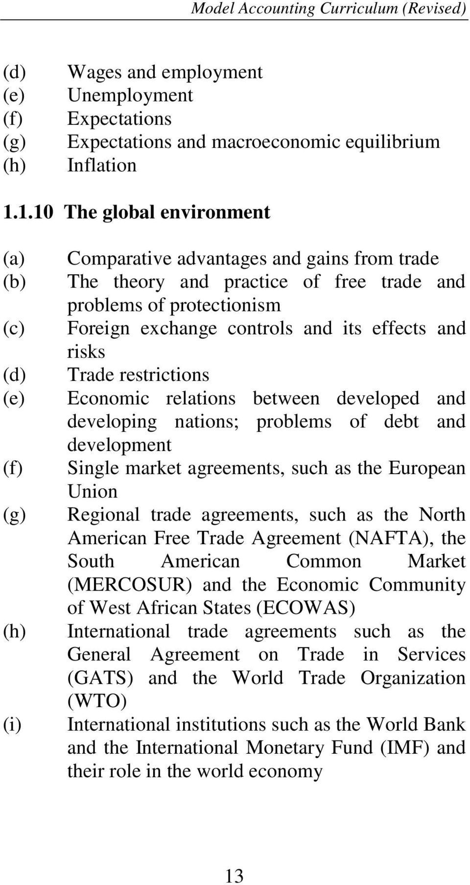 effects and risks Trade restrictions Economic relations between developed and developing nations; problems of debt and development Single market agreements, such as the European Union Regional trade