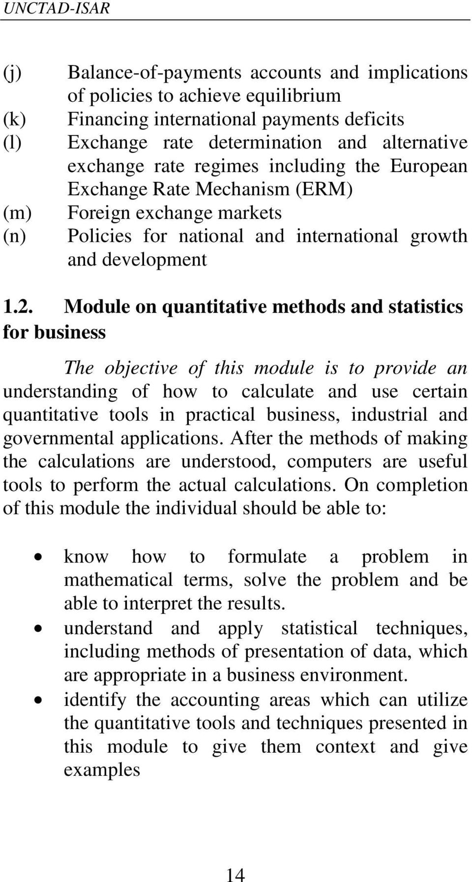 Module on quantitative methods and statistics for business The objective of this module is to provide an understanding of how to calculate and use certain quantitative tools in practical business,