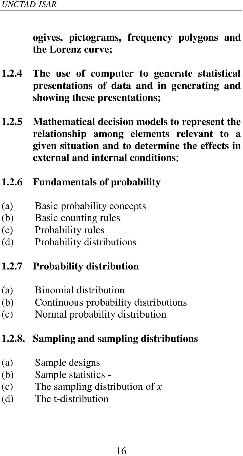 5 Mathematical decision models to represent the relationship among elements relevant to a given situation and to determine the effects in external and internal conditions; 1.2.