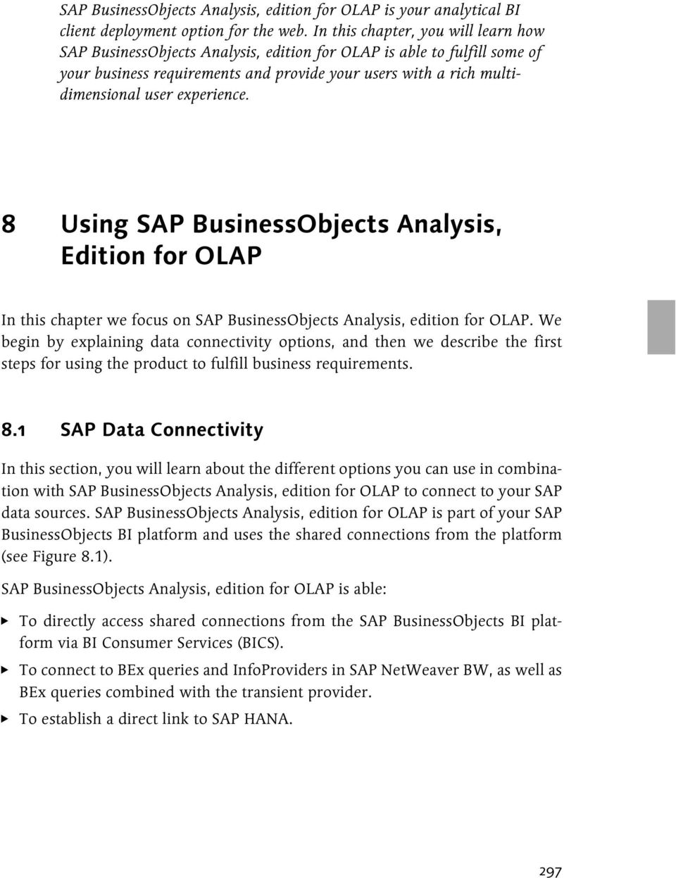 experience. 8 Using SAP BusinessObjects Analysis, Edition for OLAP In this chapter we focus on SAP BusinessObjects Analysis, edition for OLAP.
