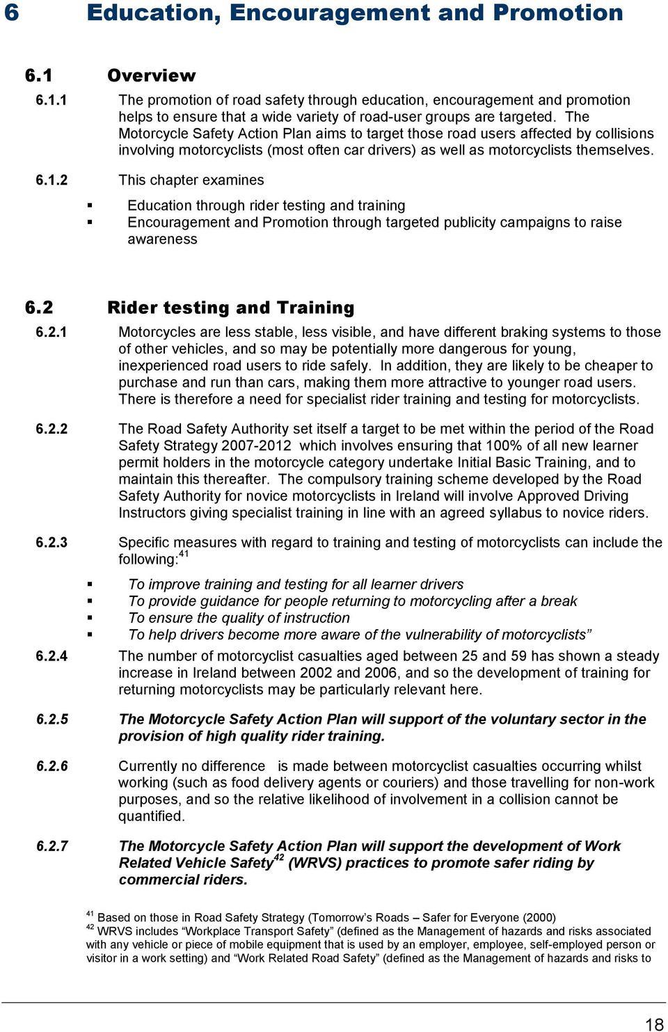 2 This chapter examines Education through rider testing and training Encouragement and Promotion through targeted publicity campaigns to raise awareness 6.2 Rider testing and Training 6.2.1
