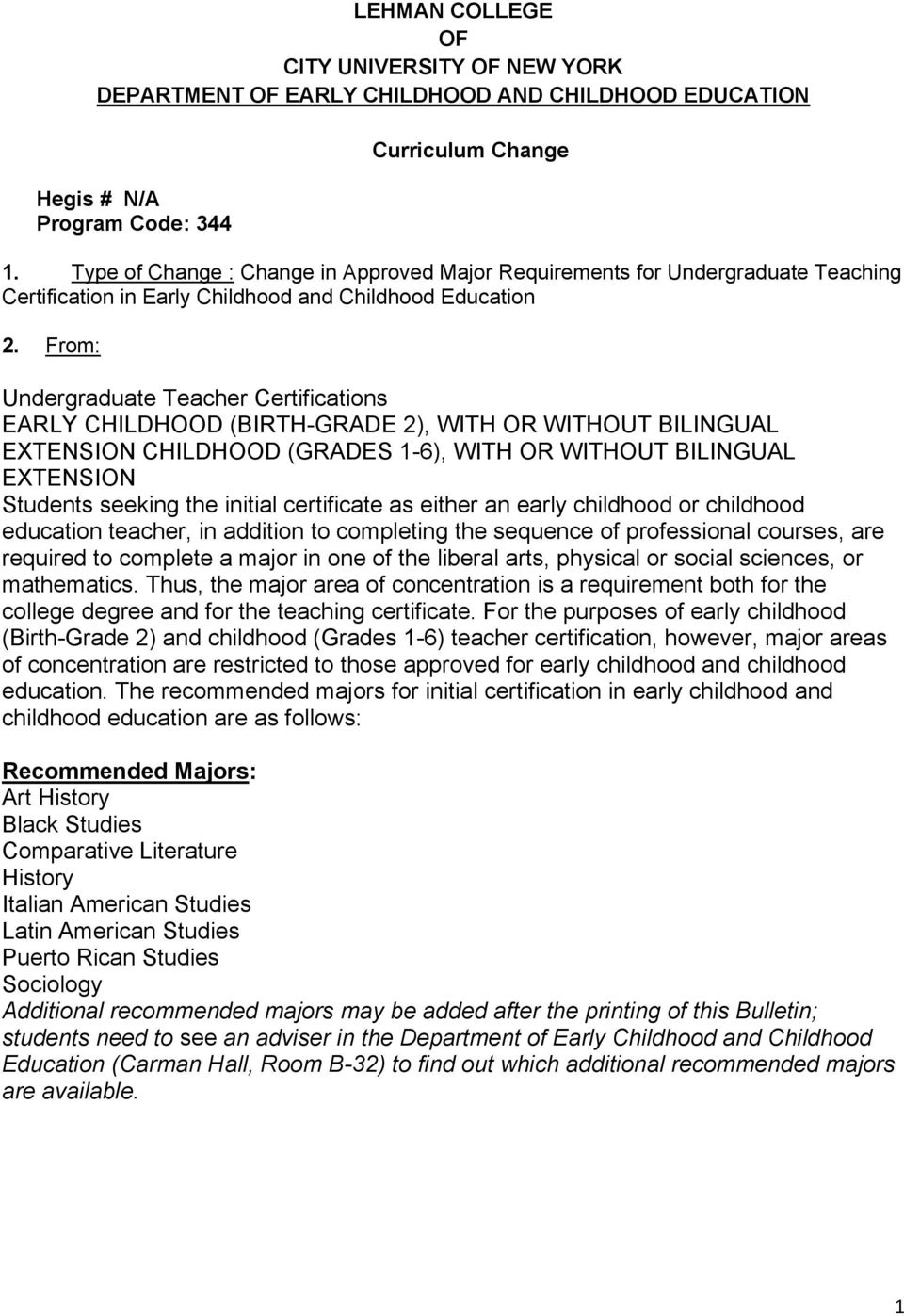 From: Undergraduate Teacher Certifications EARLY CHILDHOOD (BIRTH-GRADE 2), WITH OR WITHOUT BILINGUAL EXTENSION CHILDHOOD (GRADES 1-6), WITH OR WITHOUT BILINGUAL EXTENSION Students seeking the