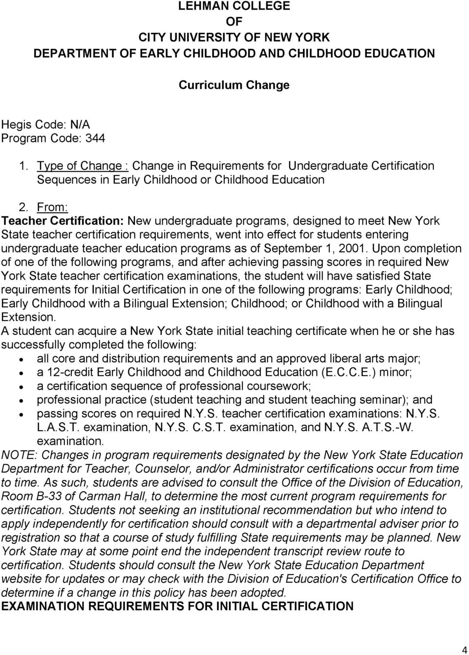 From: Teacher Certification: New undergraduate programs, designed to meet New York State teacher certification requirements, went into effect for students entering undergraduate teacher education
