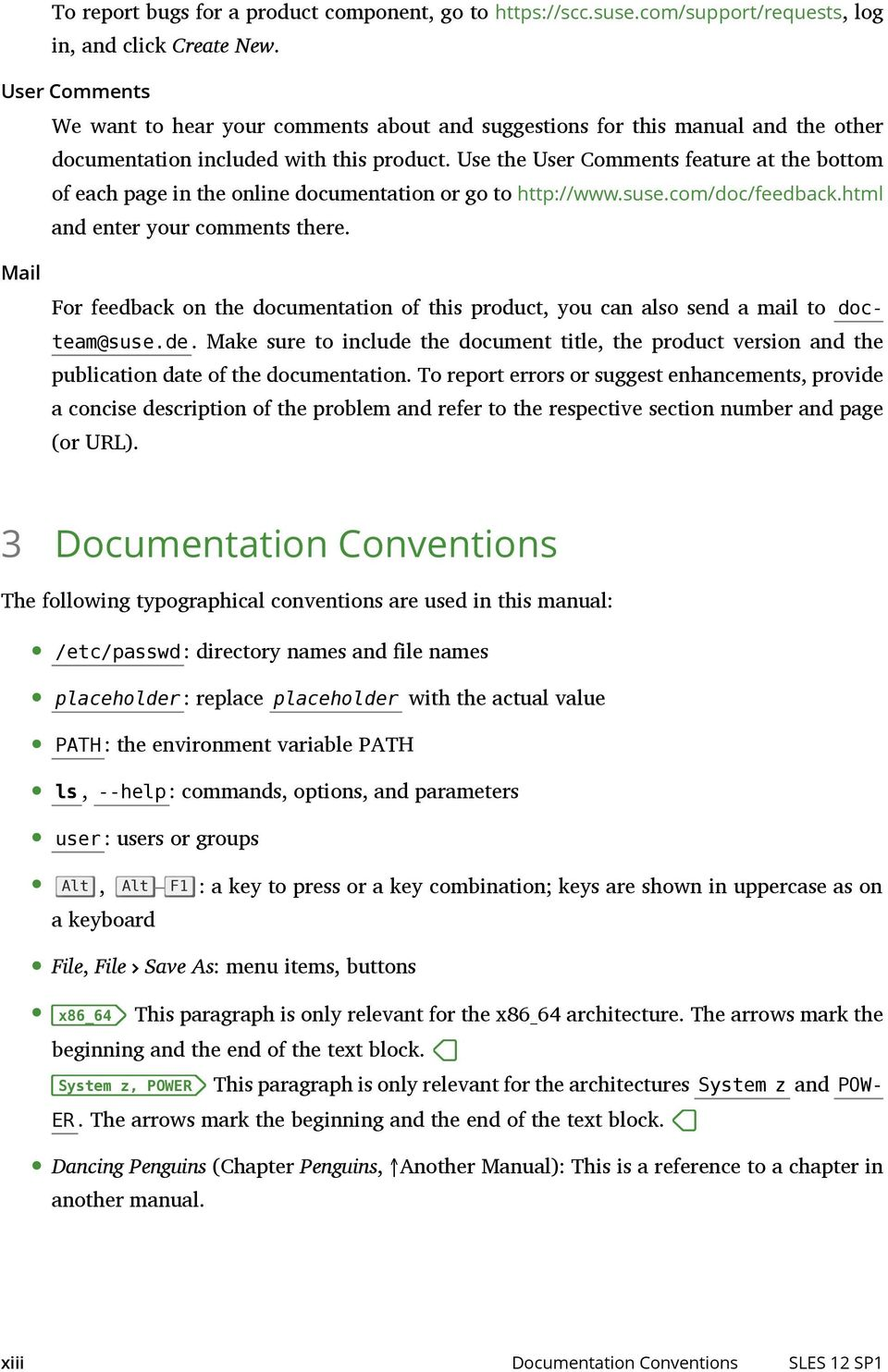 Use the User Comments feature at the bottom of each page in the online documentation or go to http://www.suse.com/doc/feedback.html and enter your comments there.