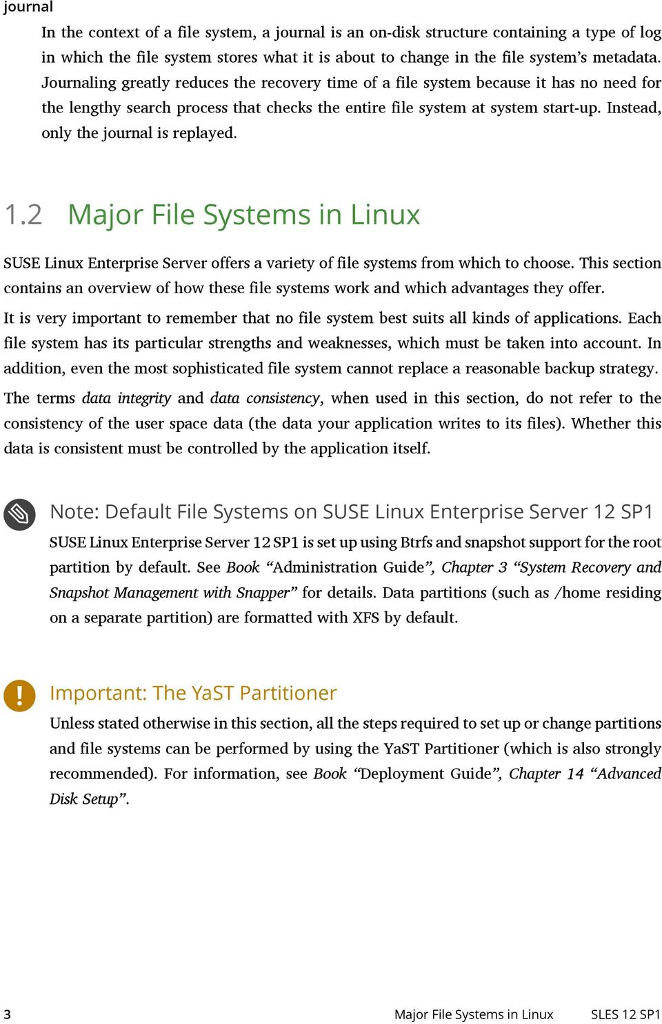 Instead, only the journal is replayed. 1.2 Major File Systems in Linux SUSE Linux Enterprise Server offers a variety of file systems from which to choose.