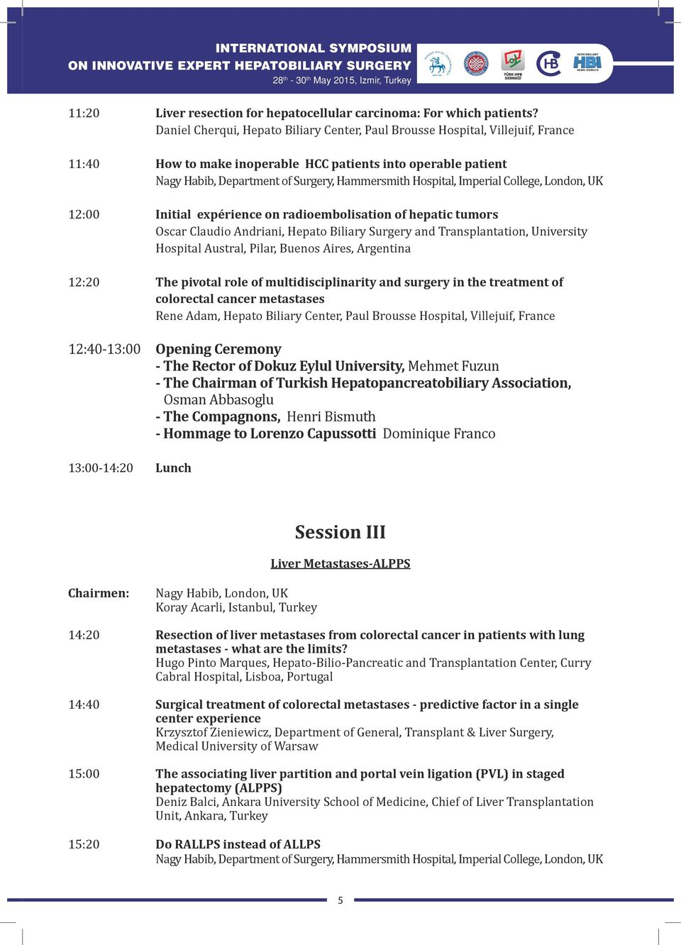 Hospital, Imperial College, London, UK 12:00 Initial expérience on radioembolisation of hepatic tumors Oscar Claudio Andriani, Hepato Biliary Surgery and Transplantation, University Hospital Austral,