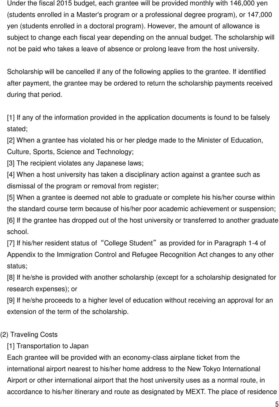 The scholarship will not be paid who takes a leave of absence or prolong leave from the host university. Scholarship will be cancelled if any of the following applies to the grantee.