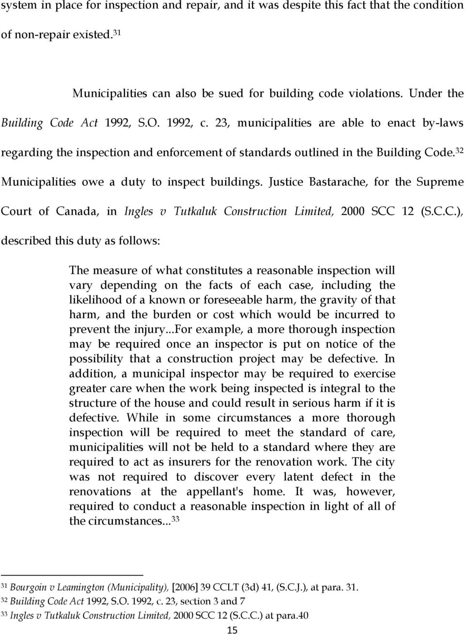 32 Municipalities owe a duty to inspect buildings. Justice Bastarache, for the Supreme Co