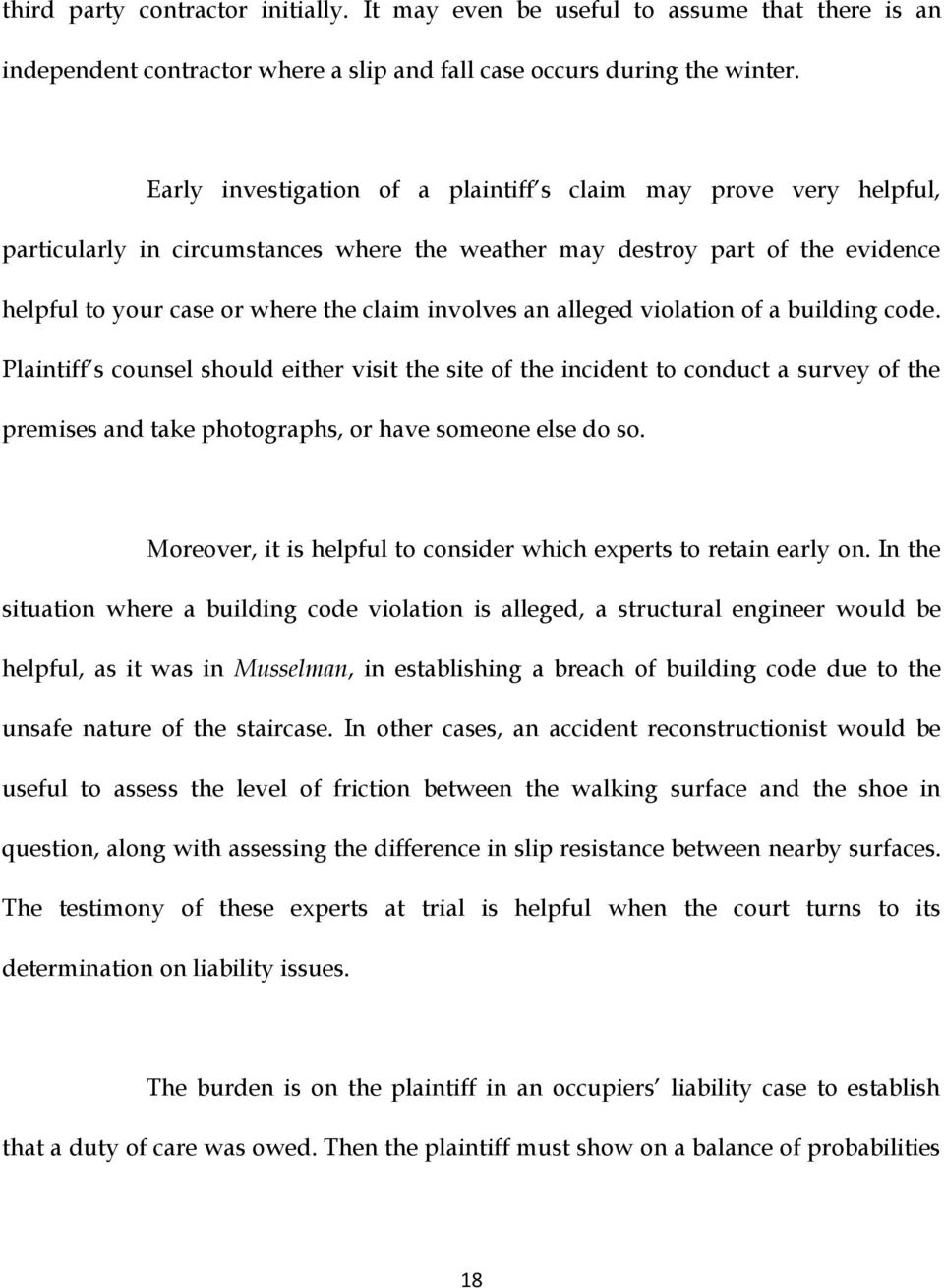 alleged violation of a building code. Plaintiff s counsel should either visit the site of the incident to conduct a survey of the premises and take photographs, or have someone else do so.