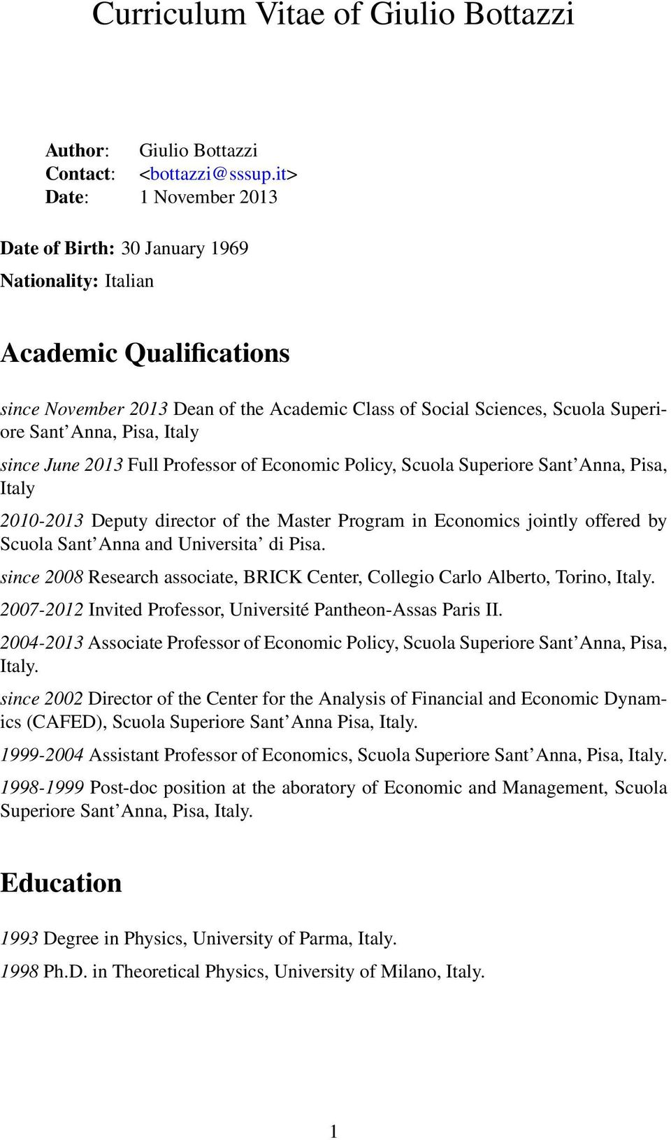 Pisa, Italy since June 2013 Full Professor of Economic Policy, Scuola Superiore Sant Anna, Pisa, Italy 2010-2013 Deputy director of the Master Program in Economics jointly offered by Scuola Sant Anna