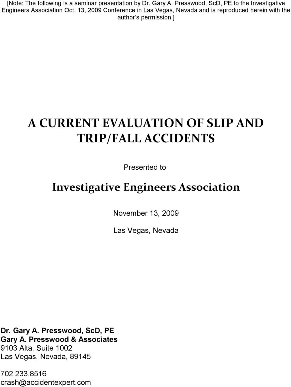 ] A CURRENT EVALUATION OF SLIP AND TRIP/FALL ACCIDENTS Presented to Investigative Engineers Association November 13, 2009 Las
