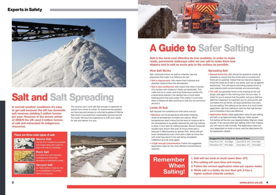 Salt and Salt Spreading In normal weather conditions it s easy to get salt because the UK has domestic salt reserves yielding 2 million tonnes per year.