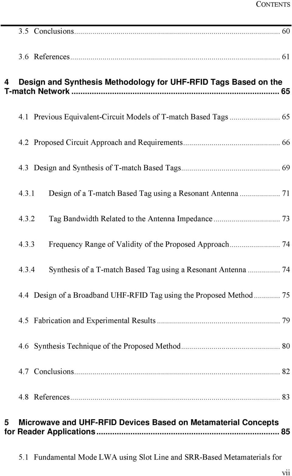 .. 71 4.3.2 Tag Bandwidth Related to the Antenna Impedance... 73 4.3.3 Frequency Range of Validity of the Proposed Approach... 74 4.3.4 Synthesis of a T-match Based Tag using a Resonant Antenna... 74 4.4 Design of a Broadband UHF-RFID Tag using the Proposed Method.