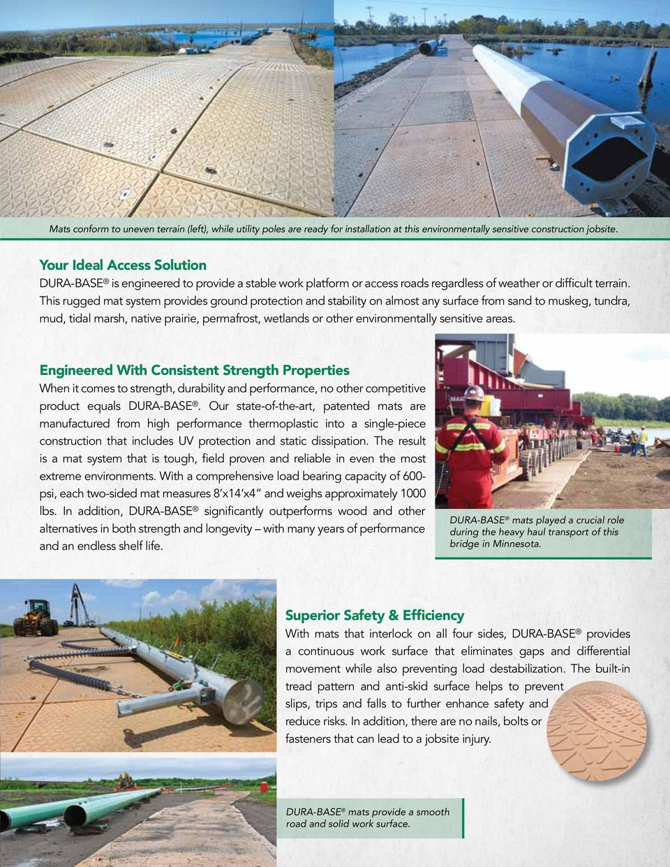 This rugged mat system provides ground protection and stability on almost any surface from sand to muskeg, tundra, mud, tidal marsh, native prairie, permafrost, wetlands or other environmentally