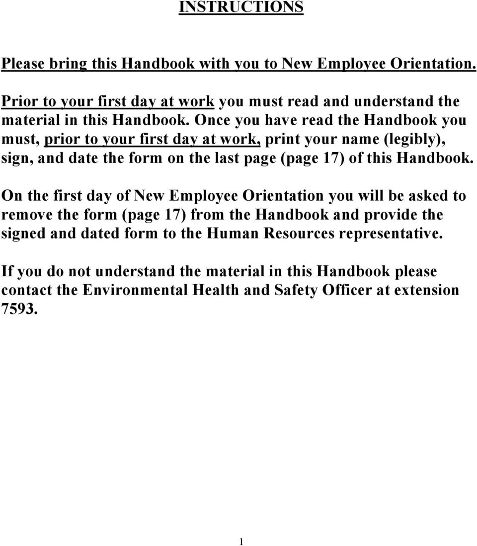 Once you have read the Handbook you must, prior to your first day at work, print your name (legibly), sign, and date the form on the last page (page 17) of this
