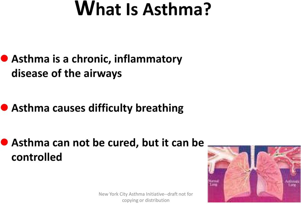 Asthma causes difficulty breathing Asthma can not be