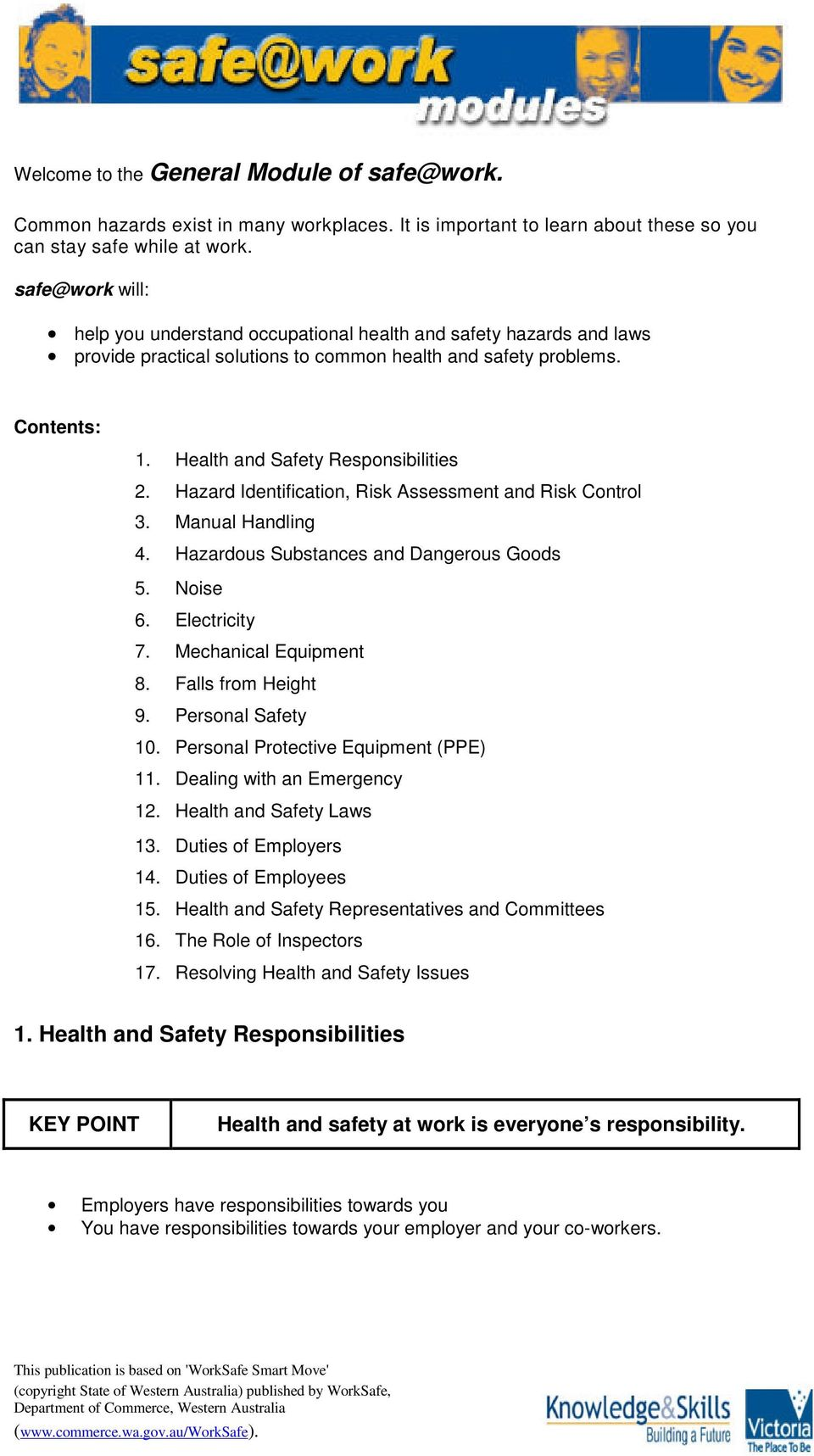 Hazard Identification, Risk Assessment and Risk Control 3. Manual Handling 4. Hazardous Substances and Dangerous Goods 5. Noise 6. Electricity 7. Mechanical Equipment 8. Falls from Height 9.
