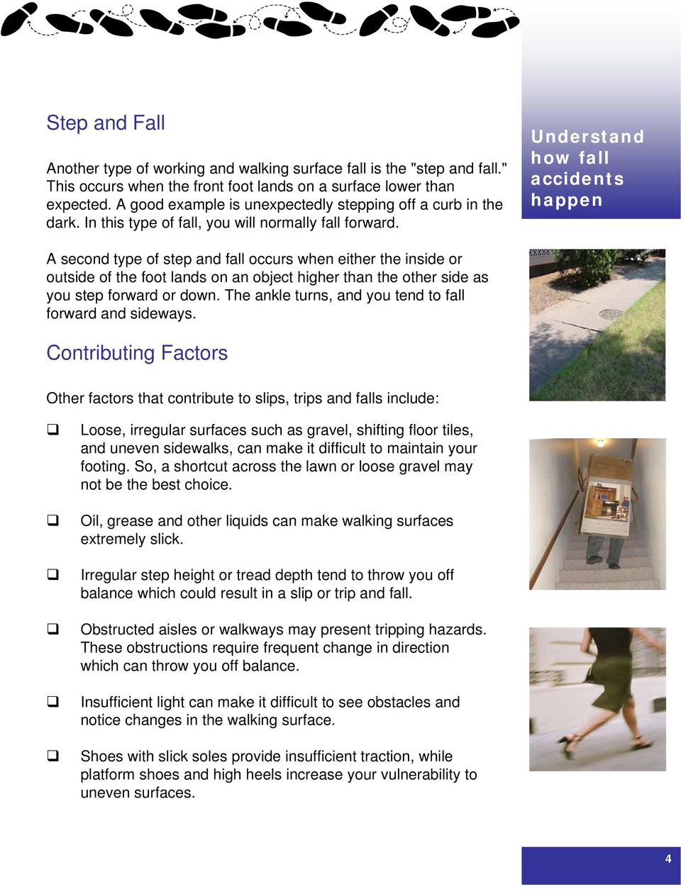 Understand how fall accidents happen A second type of step and fall occurs when either the inside or outside of the foot lands on an object higher than the other side as you step forward or down.