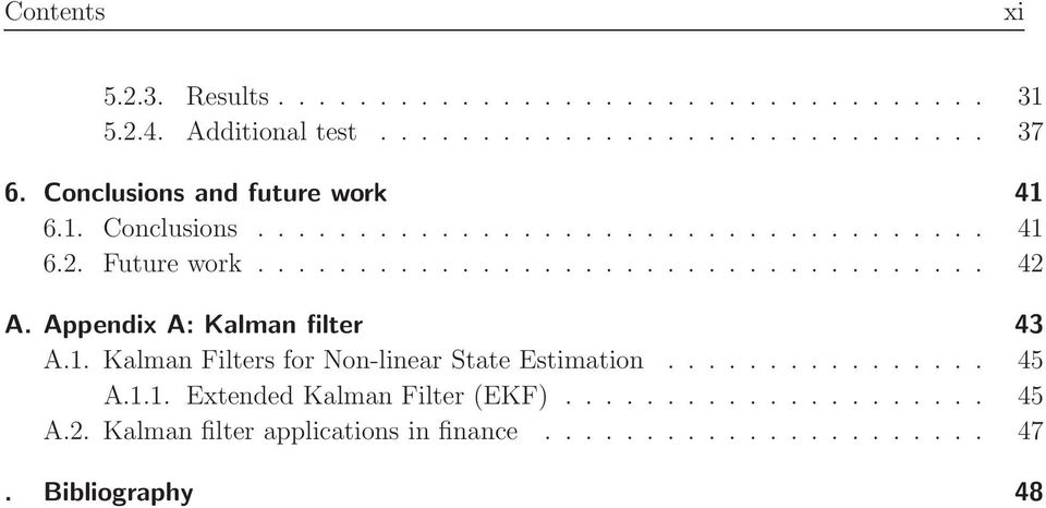 Appendix A: Kalman filter 43 A.1. Kalman Filters for Non-linear State Estimation................ 45 A.1.1. Extended Kalman Filter (EKF).