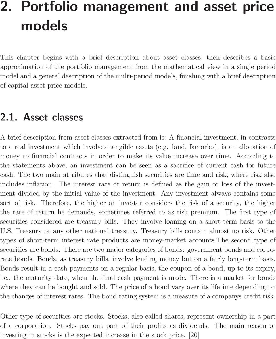 Asset classes A brief description from asset classes extracted from is: A financial investment, in contrasts to a real investment which involves tangi
