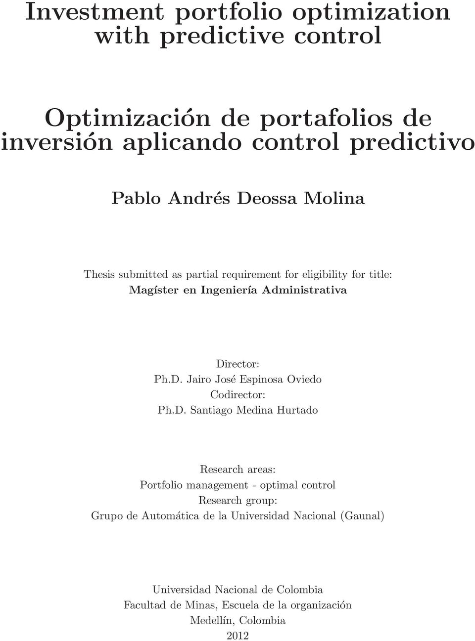 D. Santiago Medina Hurtado Research areas: Portfolio management - optimal control Research group: Grupo de Automática de la Universidad