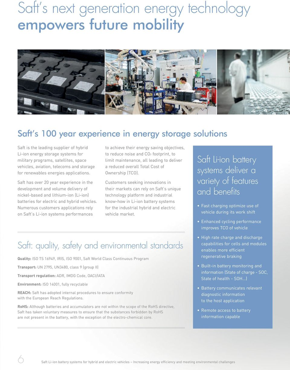 Saft has over 20 year experience in the development and volume delivery of nickel-based and lithium-ion (Li-ion) batteries for electric and hybrid vehicles.