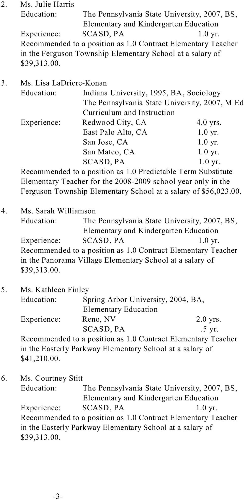 Sarah Williamson Elementary and Kindergarten Education Experience: in the Panorama Village Elementary School at a salary of $39,313.00. 5. Ms.