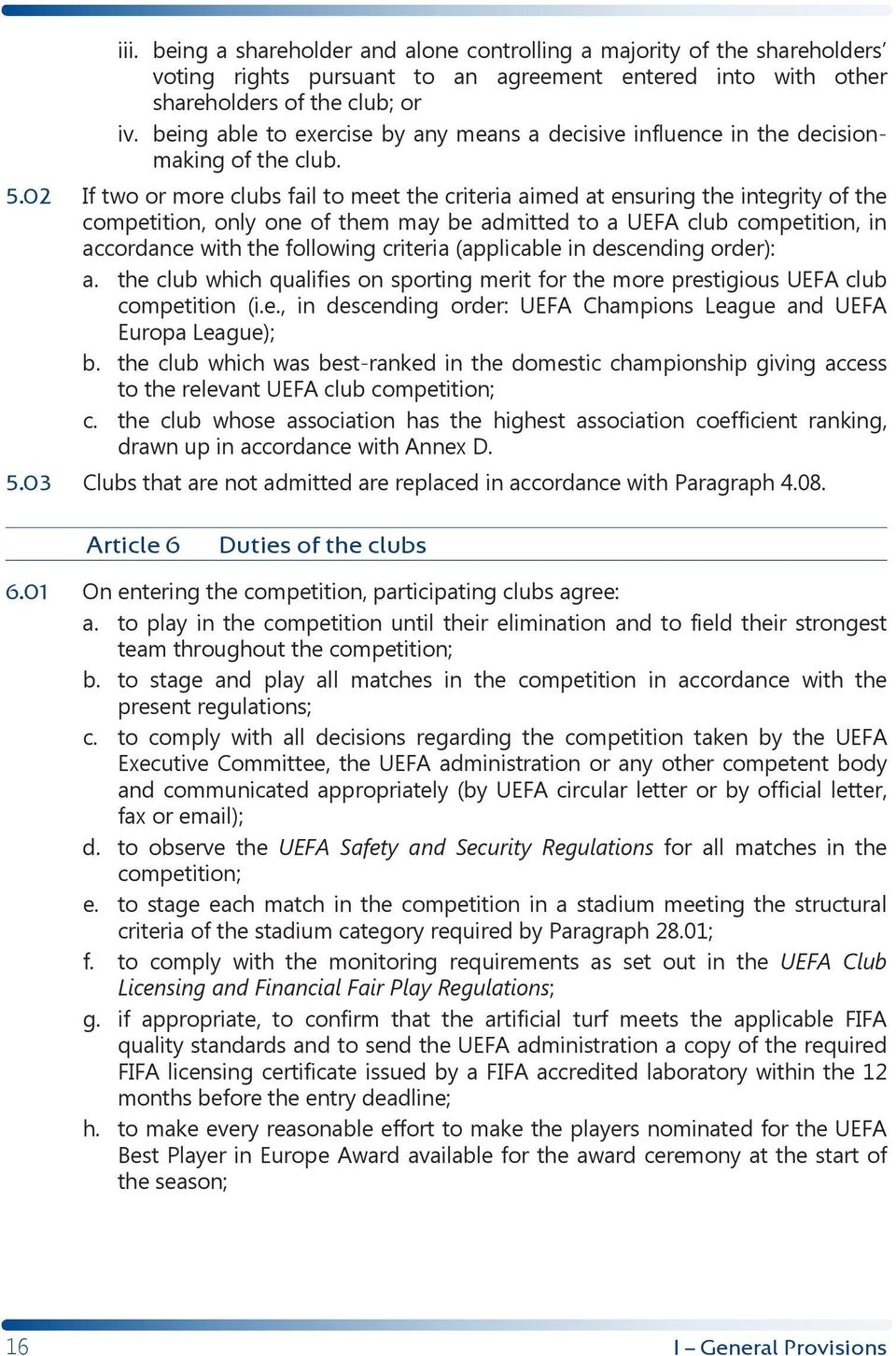 02 If two or more clubs fail to meet the criteria aimed at ensuring the integrity of the competition, only one of them may be admitted to a UEFA club competition, in accordance with the following