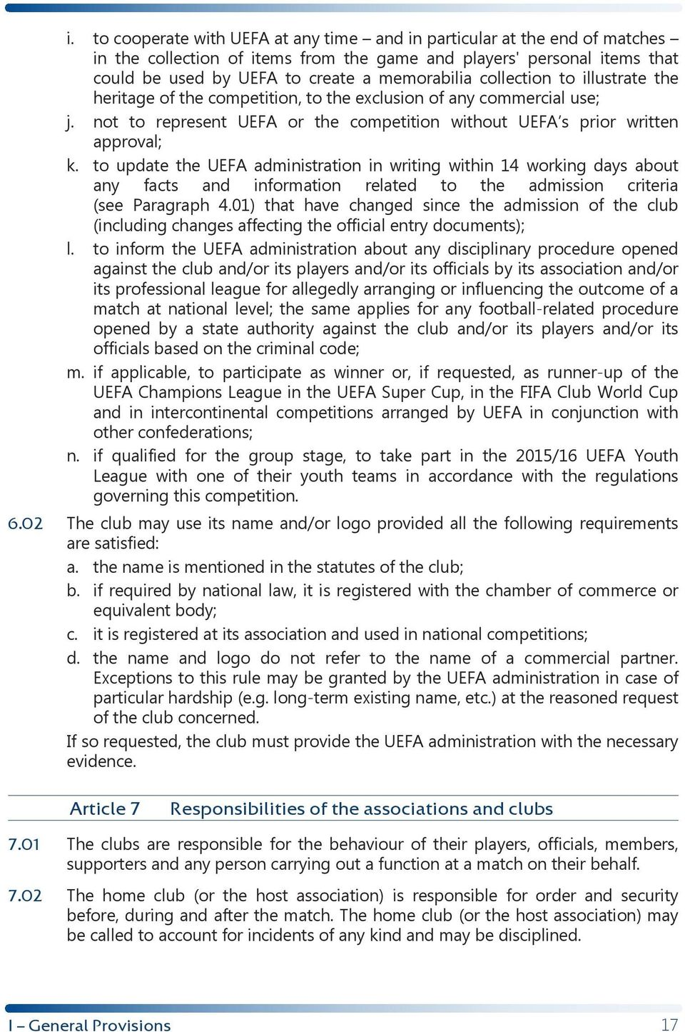 to update the UEFA administration in writing within 14 working days about any facts and information related to the admission criteria (see Paragraph 4.