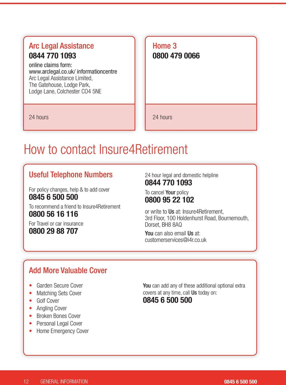 Numbers For policy changes, help & to add cover 0845 6 500 500 To recommend a friend to Insure4Retirement 0800 56 16 116 For Travel or car insurance 0800 29 88 707 24 hour legal and domestic helpline