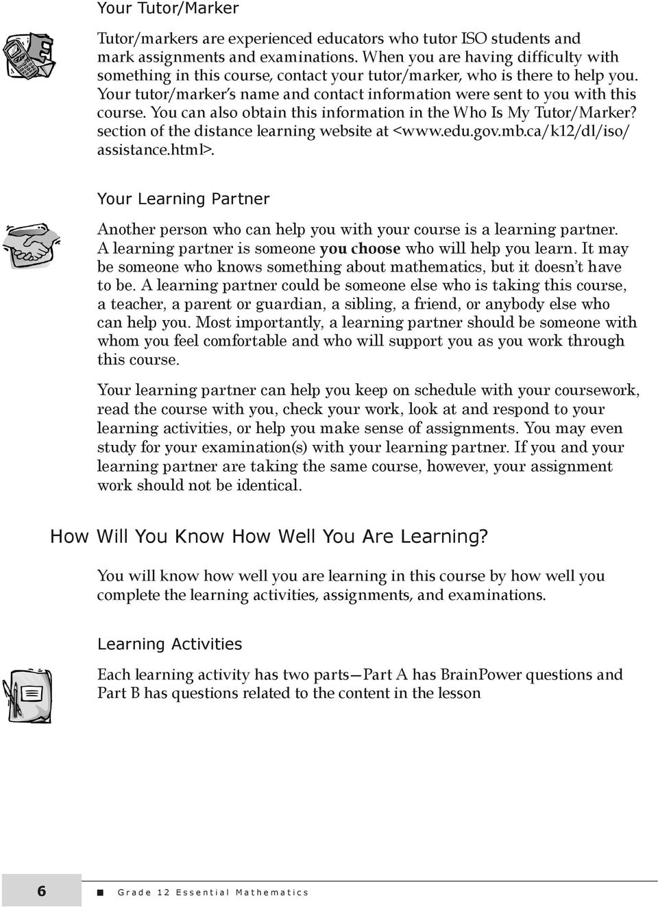 You can also obtain this information in the Who Is My Tutor/Marker? section of the distance learning website at <www.edu.gov.mb.ca/k12/dl/iso/ assistance.html>.
