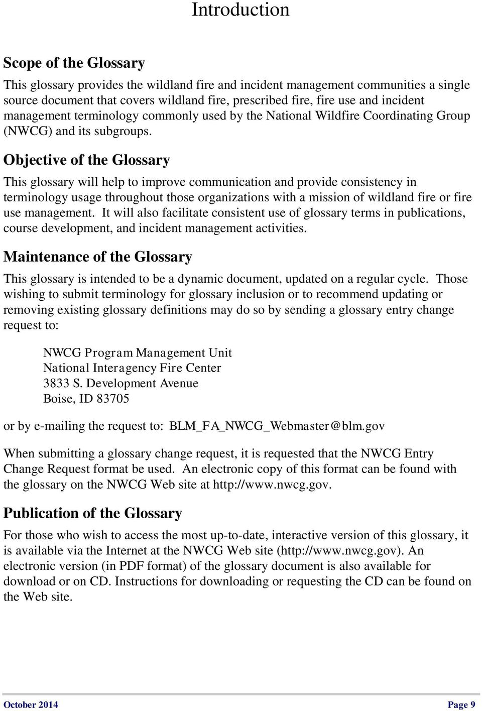 Objective of the Glossary This glossary will help to improve communication and provide consistency in terminology usage throughout those organizations with a mission of wildland fire or fire use