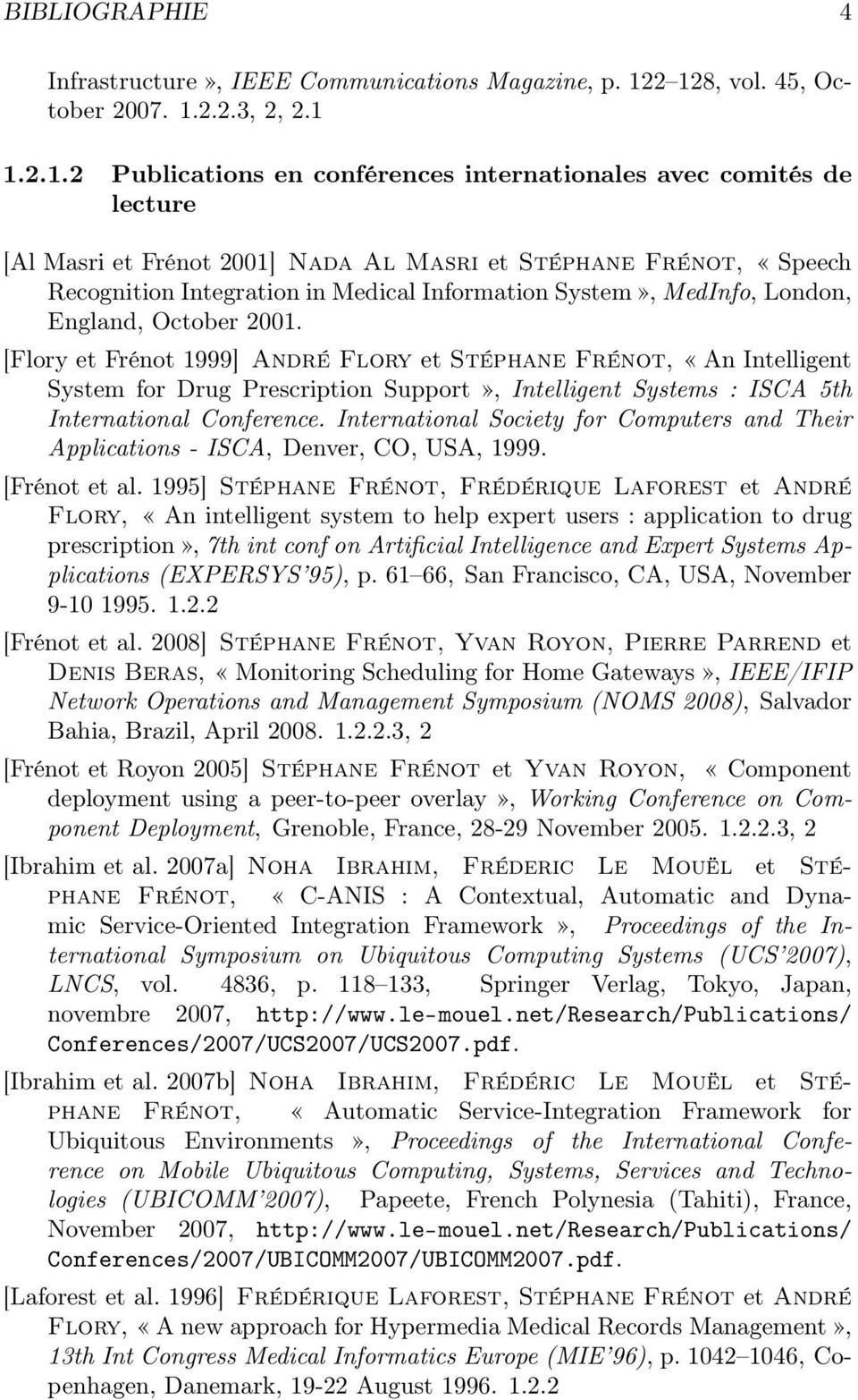 Recognition Integration in Medical Information System», MedInfo, London, England, October 2001.