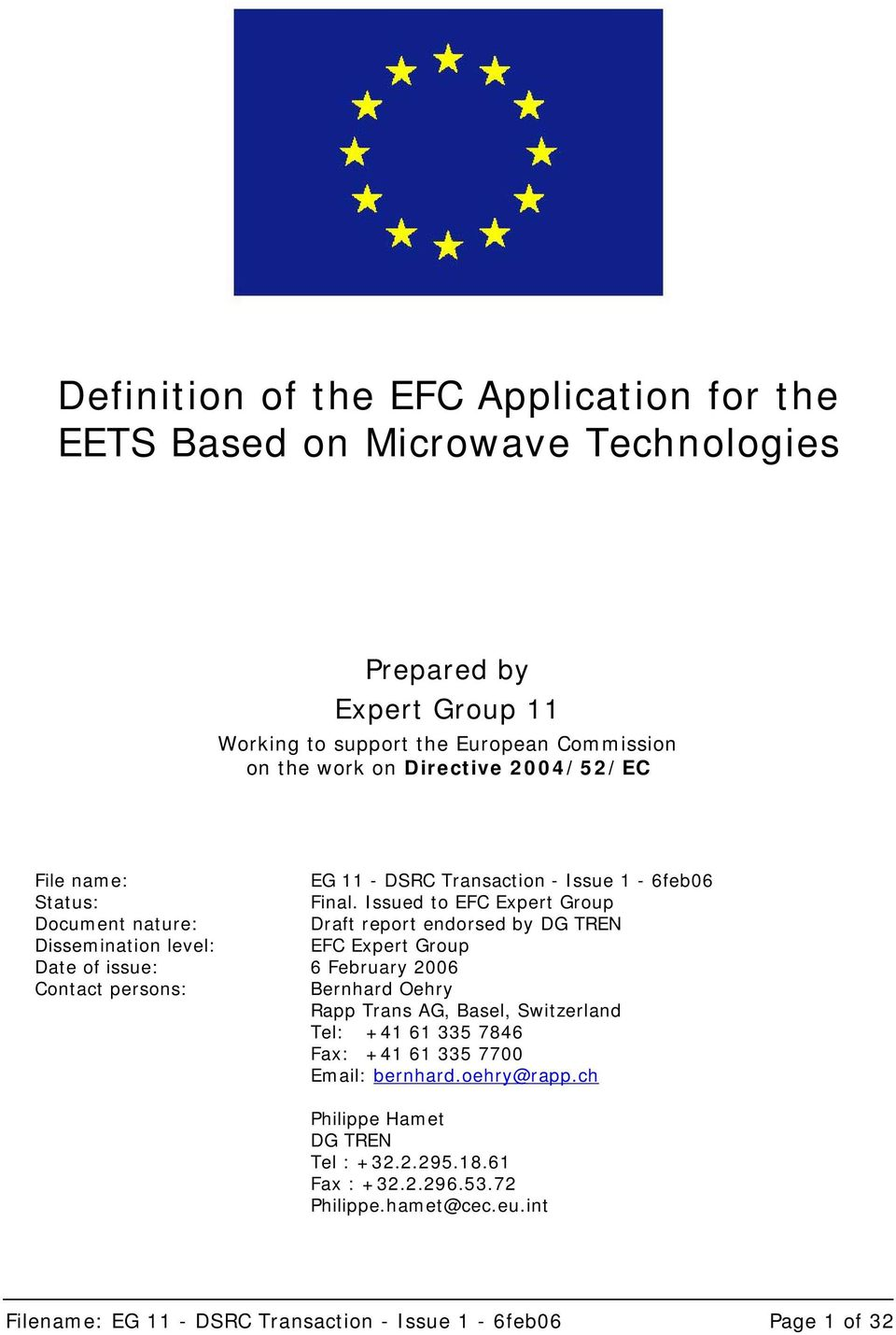 Issued to EFC Expert Group Document nature: Draft report endorsed by DG TREN Dissemination level: EFC Expert Group Date of issue: 6 February 2006 Contact persons: Bernhard