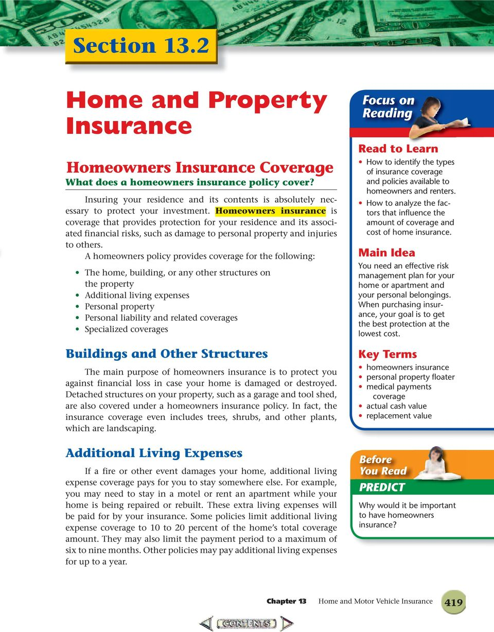 Homeowners insurance is cov erage that provides protection for your residence and its associated financial risks, such as damage to personal property and injuries to others.