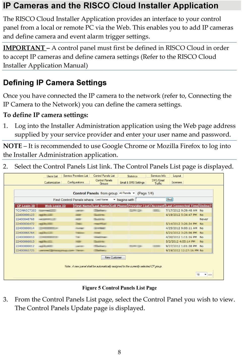 IMPORTANT A control panel must first be defined in RISCO Cloud in order to accept IP cameras and define camera settings (Refer to the RISCO Cloud Installer Application Manual) Defining IP Camera