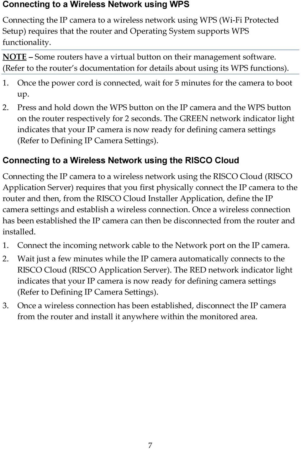 Once the power cord is connected, wait for 5 minutes for the camera to boot up. 2. Press and hold down the WPS button on the IP camera and the WPS button on the router respectively for 2 seconds.