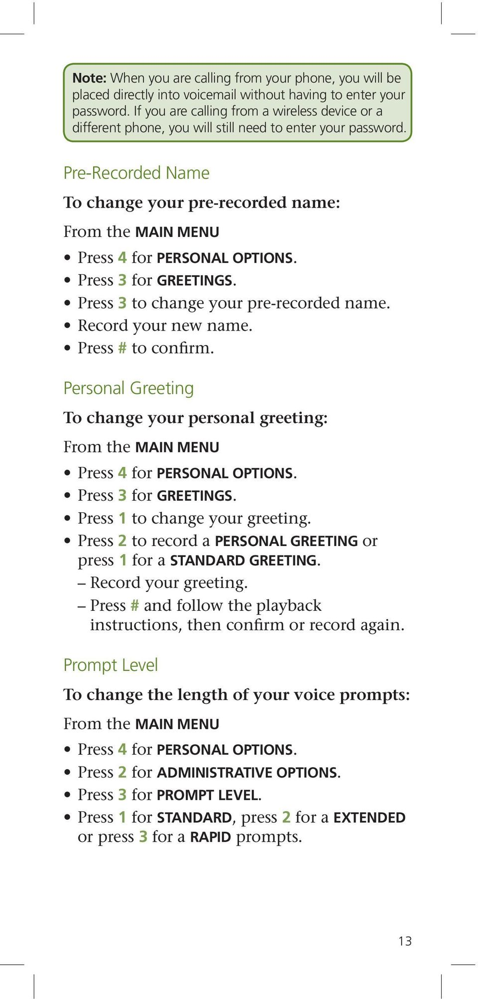 Pre-Recorded Name To change your pre-recorded name: From the MAIN MENU Press 4 for PERSONAL OPTIONS. Press 3 for GREETINGS. Press 3 to change your pre-recorded name. Record your new name.