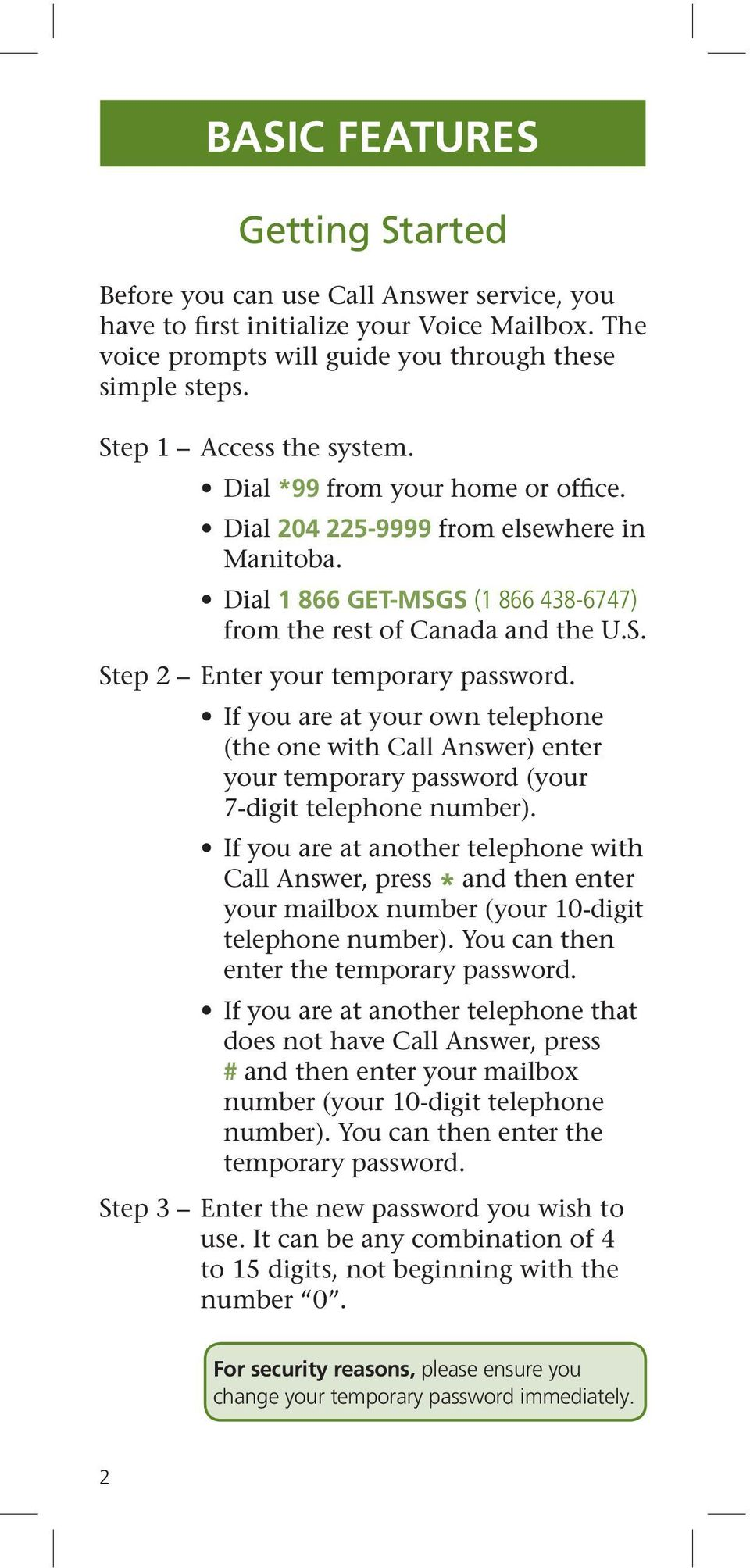 If you are at your own telephone (the one with Call Answer) enter your temporary password (your 7-digit telephone number).