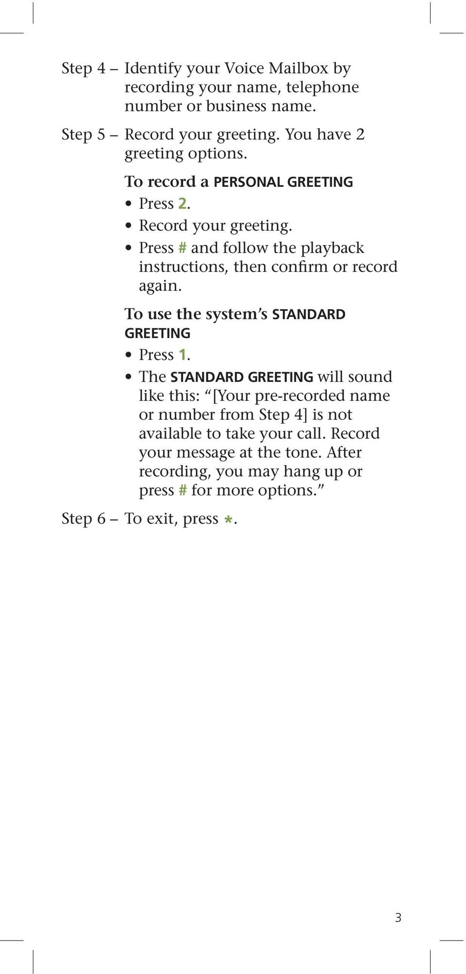 Press # and follow the playback instructions, then confirm or record again. To use the system s STANDARD GREETING Press 1.