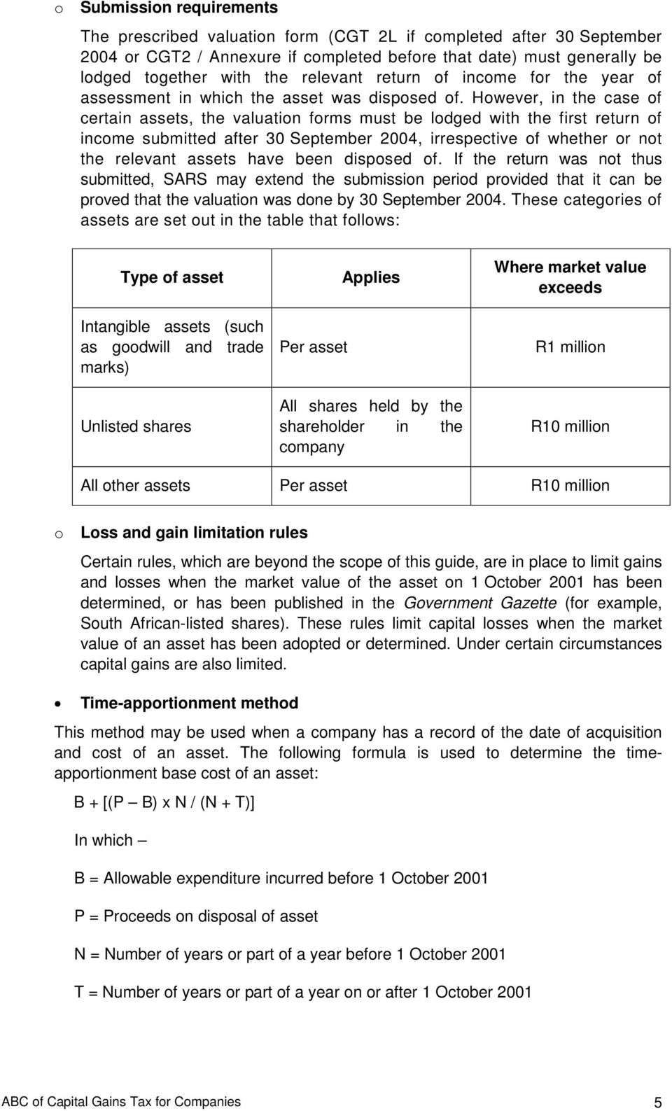 However, in the case of certain assets, the valuation forms must be lodged with the first return of income submitted after 30 September 2004, irrespective of whether or not the relevant assets have