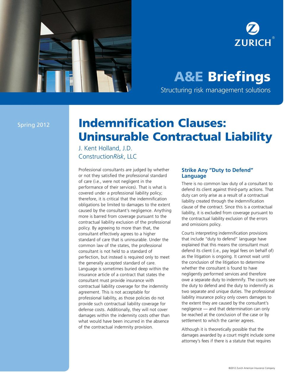 That is what is covered under a professional liability policy; therefore, it is critical that the indemnification obligations be limited to damages to the extent caused by the consultant s negligence.