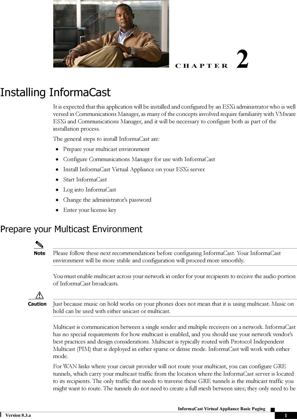 The general steps to install InformaCast are: Prepare your multicast environment Configure Communications Manager for use with InformaCast Install InformaCast Virtual Appliance on your ESXi server