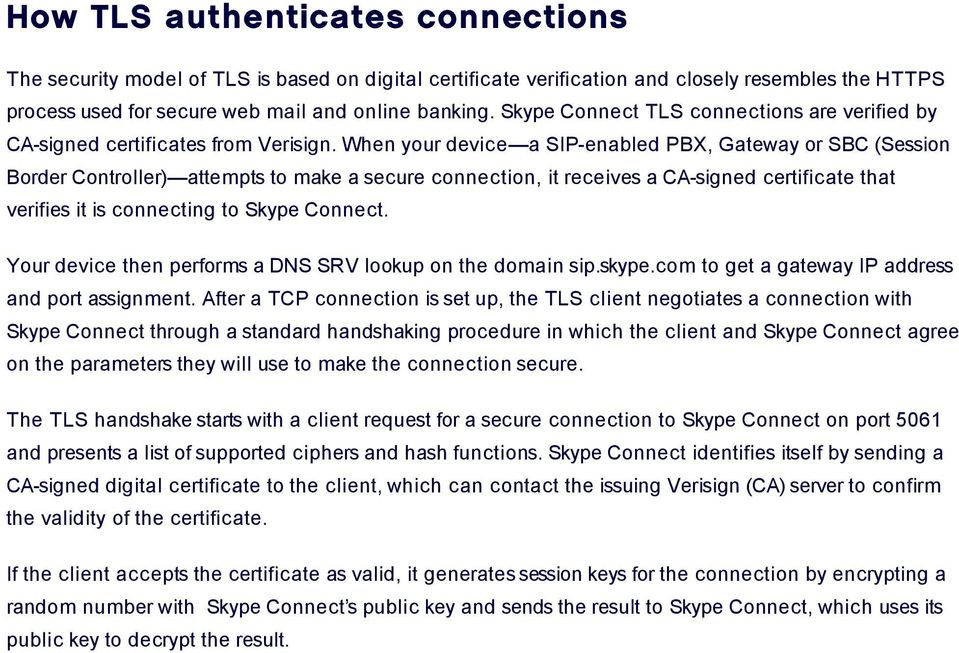 When your device a SIP-enabled PBX, Gateway or SBC (Session Border Controller) attempts to make a secure connection, it receives a CA-signed certificate that verifies it is connecting to Skype