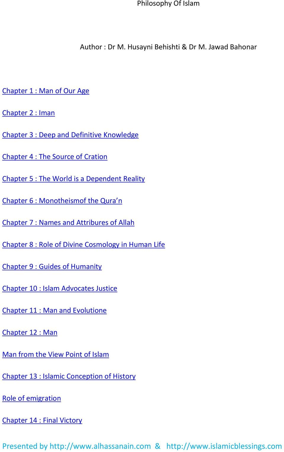 World is a Dependent Reality Chapter 6 : Monotheismof the Qura n Chapter 7 : Names and Attribures of Allah Chapter 8 : Role of Divine Cosmology in